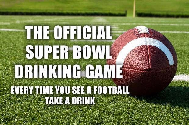 the official super bowl drinking game. every time you see a football take a drink