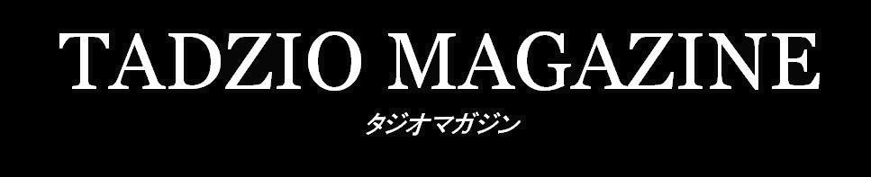 Tadzio Magazine タジオマガジン