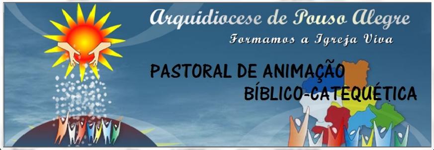 Pastoral de Animação Bíblico-Catequética - Arquidiocese de Pouso Alegre