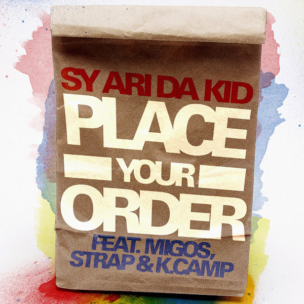 Sy Ari Da Kid - Place Your Order (feat. Migos, K Camp & Strap) - Single Cover
