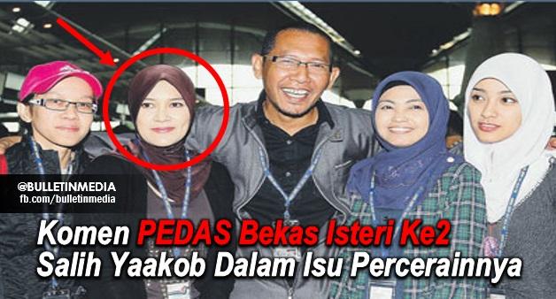 PEDASS!! Komen Bekas Isteri Ke2 Salih Yaakob Dalam Isu Percerainnya