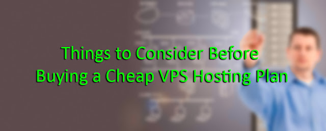 Things to Consider Before Buying a Cheap VPS Hosting Plan