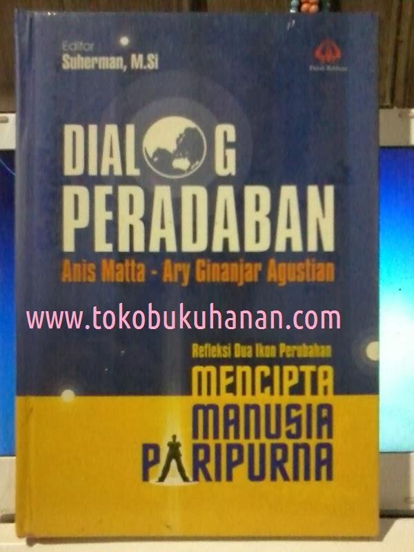 Buku : DIALOG PERADABAN, MENCIPTA MANUSIA PARIPURNA: ANIS MATTA – ARY GINANJAR AGUSTIAN