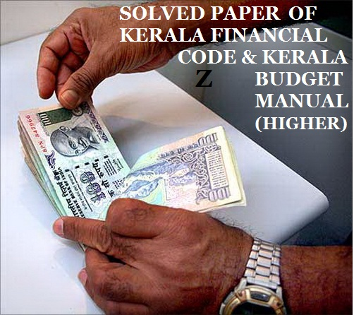 questionforall solved paper of kerala financial code higher exam rh questionforall blogspot com kerala budget manual form 22 kerala budget manual malayalam pdf