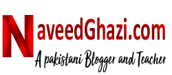 Naveed ghazi | A Pakistani Blogger & Teacher