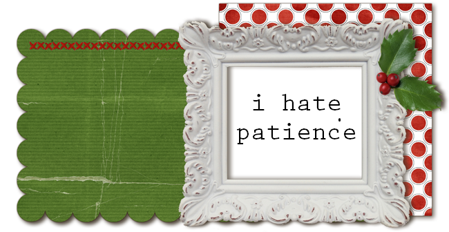 i hate patience