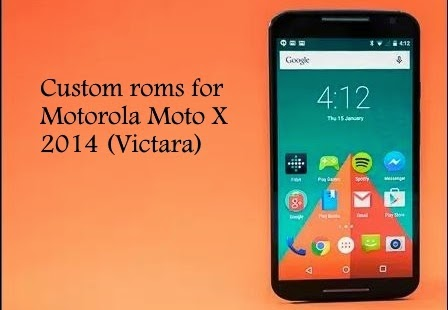 Custom roms for motorola moto x 2014 victara
