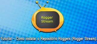 Como instalar o Repositório Roggers (Add-on Rogger Stream). Addon Atualizado v5.0.3