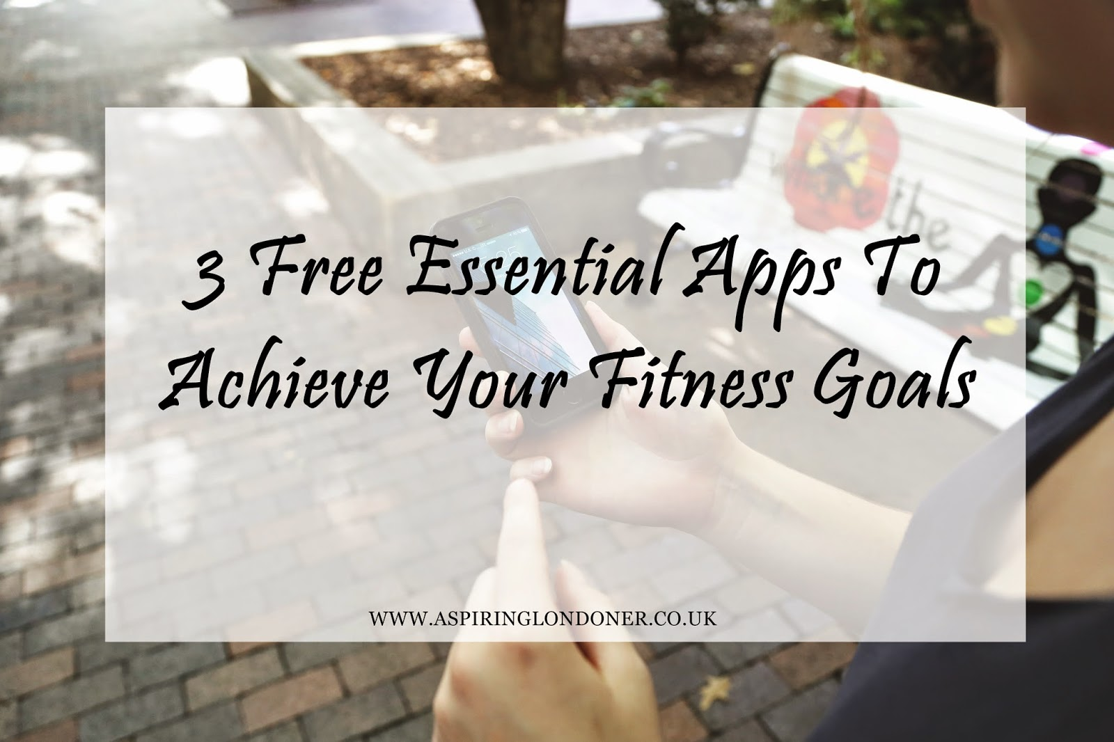 3 Free Essential Apps To Achieve Your Fitness Goals - Aspiring Londoner