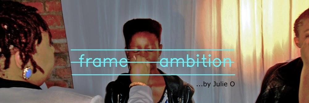Frame Ambition