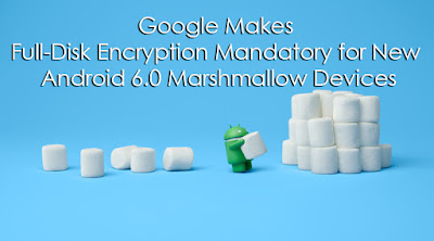Google Makes Full-Disk Encryption Mandatory for New Android 6.0 Marshmallow Devices