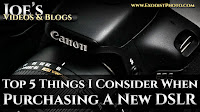 Top 5 Things I Consider When Purchasing A New DSLR | Joe's Videos & Blogs