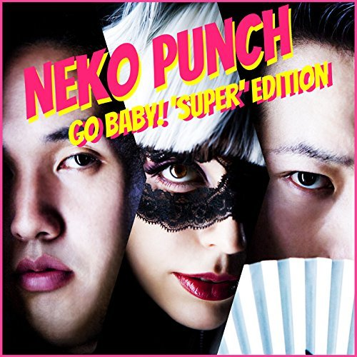 [Single] NEKO PUNCH – Go Baby! 'Super' Edition (2015.07.08/MP3/RAR)