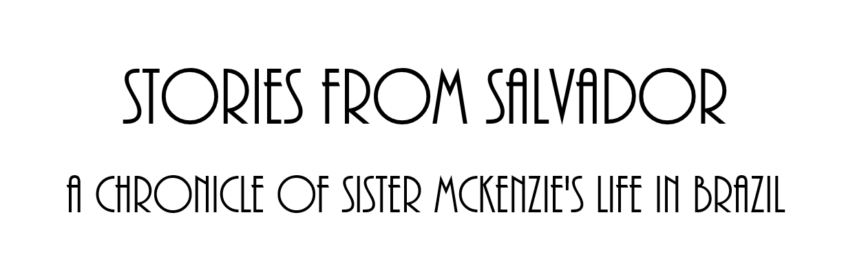 Stories From Salvador: A Chronicle of Sister McKenzie's Life in Brazil