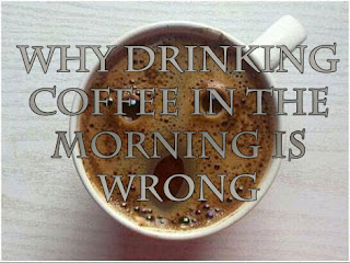 Why drinking coffee in the morning is wrong