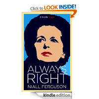 A Witty Account of Margaret Thatcher ALWAYS RIGHT by Niall Ferguson