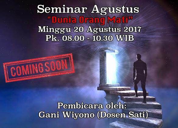 """Seminar """"Dunia Orang Mati"""", Minggu 20 Agustus 2017 Jam 08.00 WIB"""