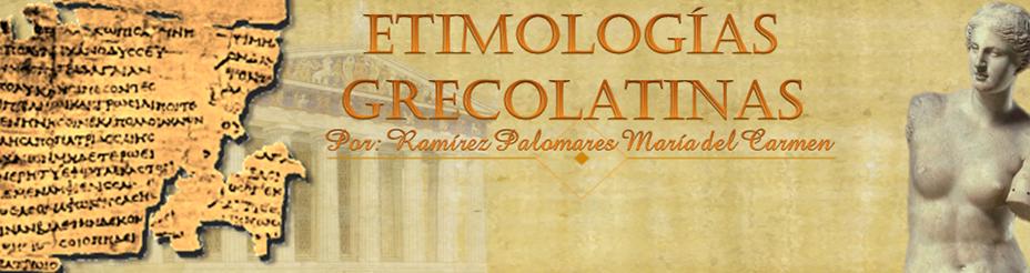 ETIMOLOGÍAS GRECOLATINAS