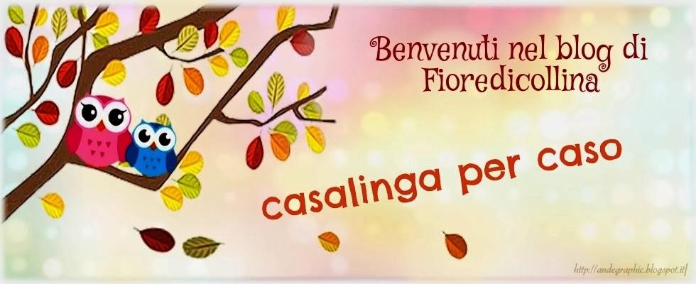 Casalinga Per Caso - by Fioredicollina