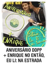 Aniversário DDPP + Enrique no Então, eu li: Na Estrada