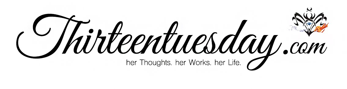 thirteentuesday.com - her Thoughts. her Work. her Life