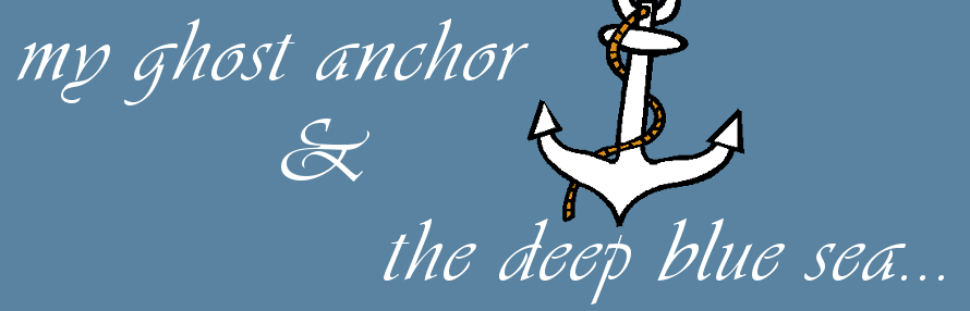 my ghost anchor and the deep blue sea
