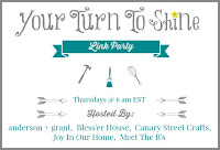Your Turn to Shine Link Party....Thursdays at 6AM EST | Hosted by anderson + grant, Bless'er House, Canary Street Craft, Joy in Our Home, and Meet the B's