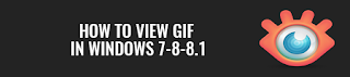 How to view GIF in Windows 7-8-8.1