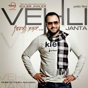 VEHLI JANTA LYRICS - Kulbir Jhinjer Punjabi Song 2013