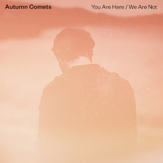 Autumn Comets We are here  You are not