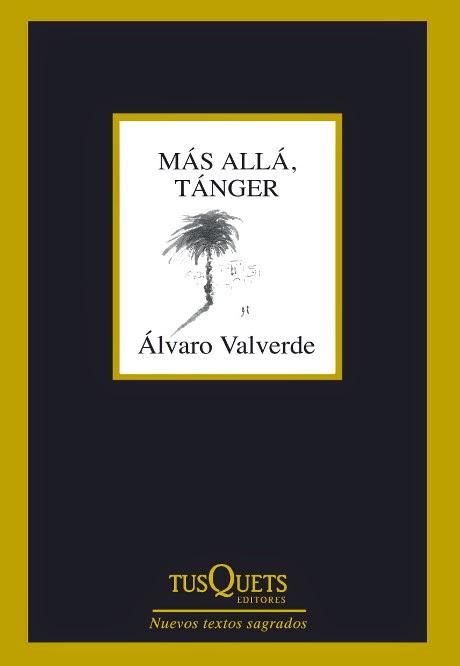 LIBRO DE POESIA - Más allá, Tánger  Álvaro Valverde (Tusquets Editores - 7 octubre 2014)  Literatura - Poesía | Edición papel
