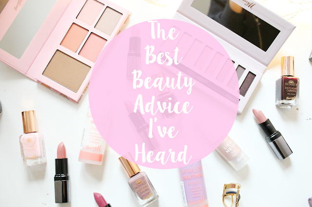Beauty, The best beauty advice, the best beauty advice I've heard, beauty advice, make up, cosmetics, bloggers,