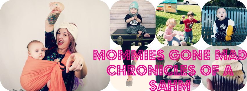 Mommies Gone Mad- Chronicles of a SAHM