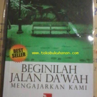 Buku : Beginilah Jalan Dakwah Mengajarkan Kami : Muhammad Lili Nur Aulia