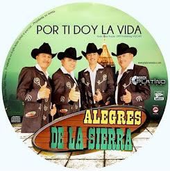 """ALEGRES DE LA SIERRA <br> """"POR TI DOY LA VIDA""""<br> ¡¡Lo Más Nuevo!!"""