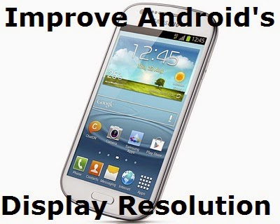 Improve Android Display Resolution