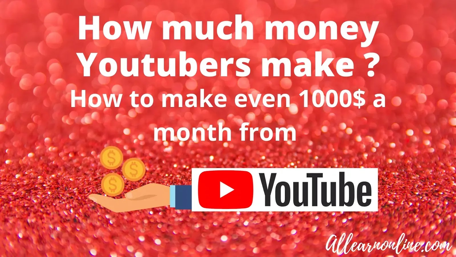 How much money youtubers make ? - How to make even 1000$ a month ?