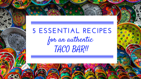 Download Your FREE Taco Bar Cheat Sheet: 5 Essential Recipes for an Authentic TACO BAR!!