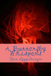 A Butterfly Whispers (By Ron Koppelberger)