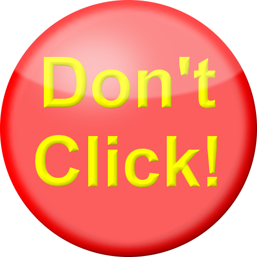 dont click Don't click next because you will have a bad suprise don't go ahead or you are in big trouble are you still sure.