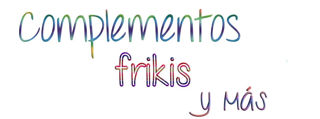 Complementos frikis y más