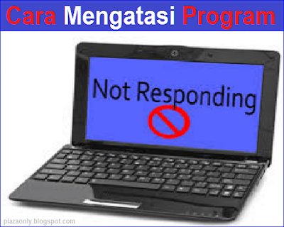 Cara Mengatasi Program Not Responding