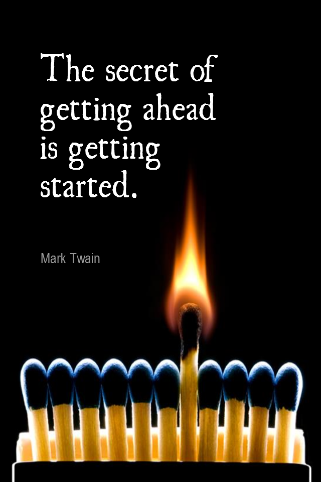 visual quote - image quotation for MOTIVATION - The secret of getting ahead is getting started. - Mark Twain