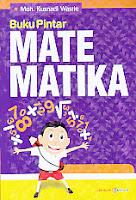 Judul Buku : BUKU PINTAR MATEMATIKA Pengarang : moh. Kusnadi Wasrie Penerbit : Lingkar Media