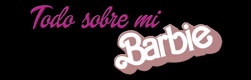 Todo sobre mi Barbie