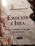 Emoción e Idea. Origen y genealogía de las ideas. (Ars invendi)