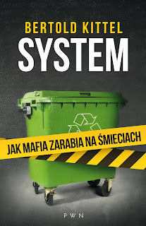 Bertold Kittel. System. Jak mafia zarabia na śmieciach.