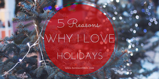 5 Reasons why I love holidays — October Blogging Challenge Day 25