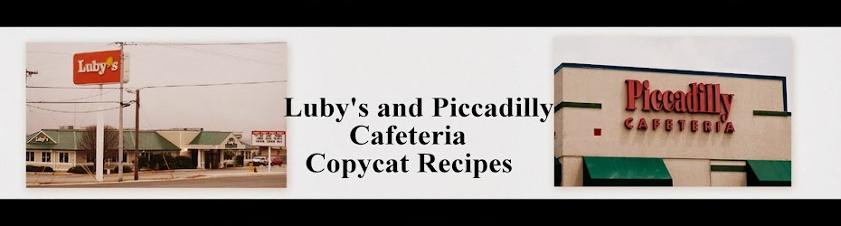 Luby's and Piccadilly Cafeteria Copycat Recipes