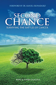Second Chance: Surviving the Battles of Cancer by Bayo and Yinka Oladele